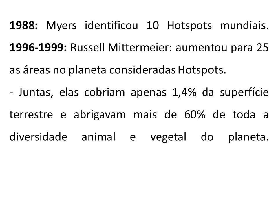 1988: Myers identificou 10 Hotspots mundiais. 1996-1999: Russell Mittermeier: aumentou para 25 as áreas no planeta consideradas Hotspots. - Juntas, el