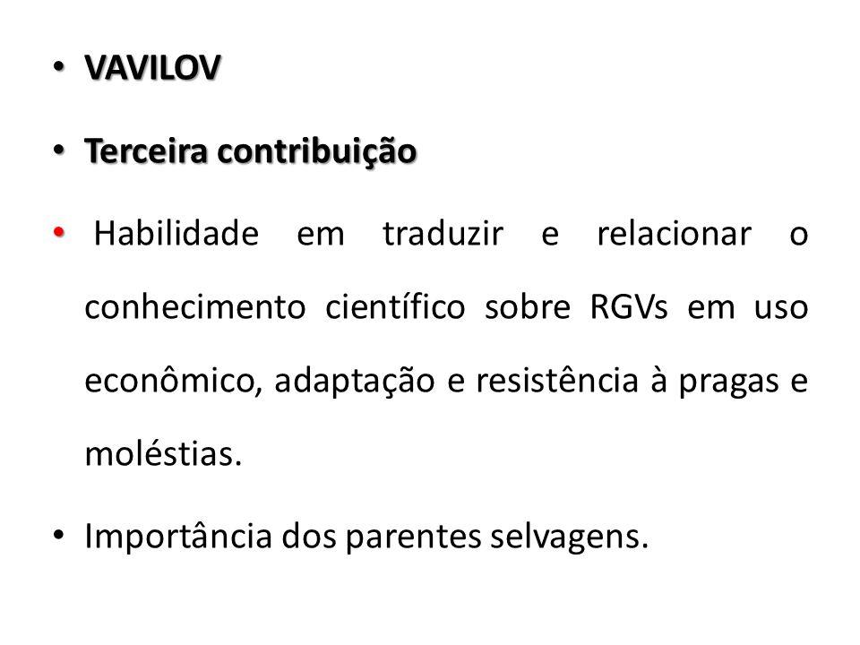 VAVILOV VAVILOV Terceira contribuição Terceira contribuição Habilidade em traduzir e relacionar o conhecimento científico sobre RGVs em uso econômico,