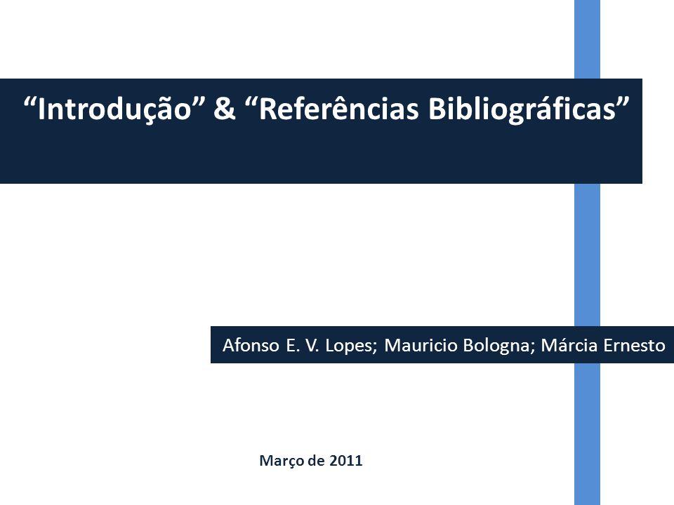"""Afonso E. V. Lopes; Mauricio Bologna; Márcia Ernesto """"Introdução"""" & """"Referências Bibliográficas"""" Março de 2011"""