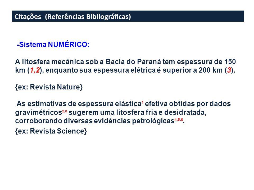 Citações (Referências Bibliográficas) -Sistema NUMÉRICO: A litosfera mecânica sob a Bacia do Paraná tem espessura de 150 km (1,2), enquanto sua espessura elétrica é superior a 200 km (3).