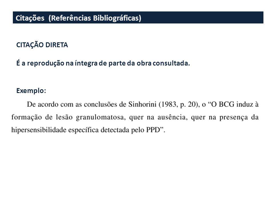 Citações (Referências Bibliográficas) CITAÇÃO DIRETA É a reprodução na íntegra de parte da obra consultada. Exemplo: