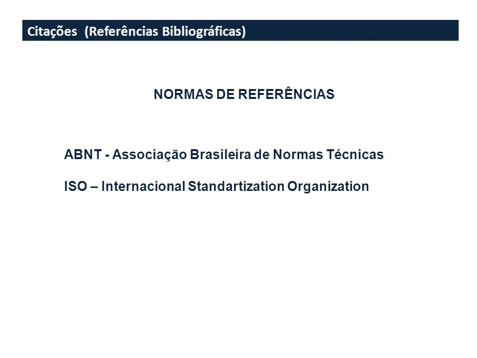Citações (Referências Bibliográficas) NORMAS DE REFERÊNCIAS ABNT - Associação Brasileira de Normas Técnicas ISO – Internacional Standartization Organization