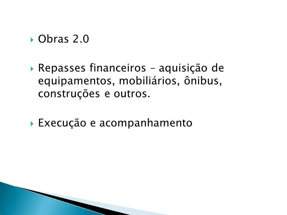  Obras 2.0  Repasses financeiros – aquisição de equipamentos, mobiliários, ônibus, construções e outros.