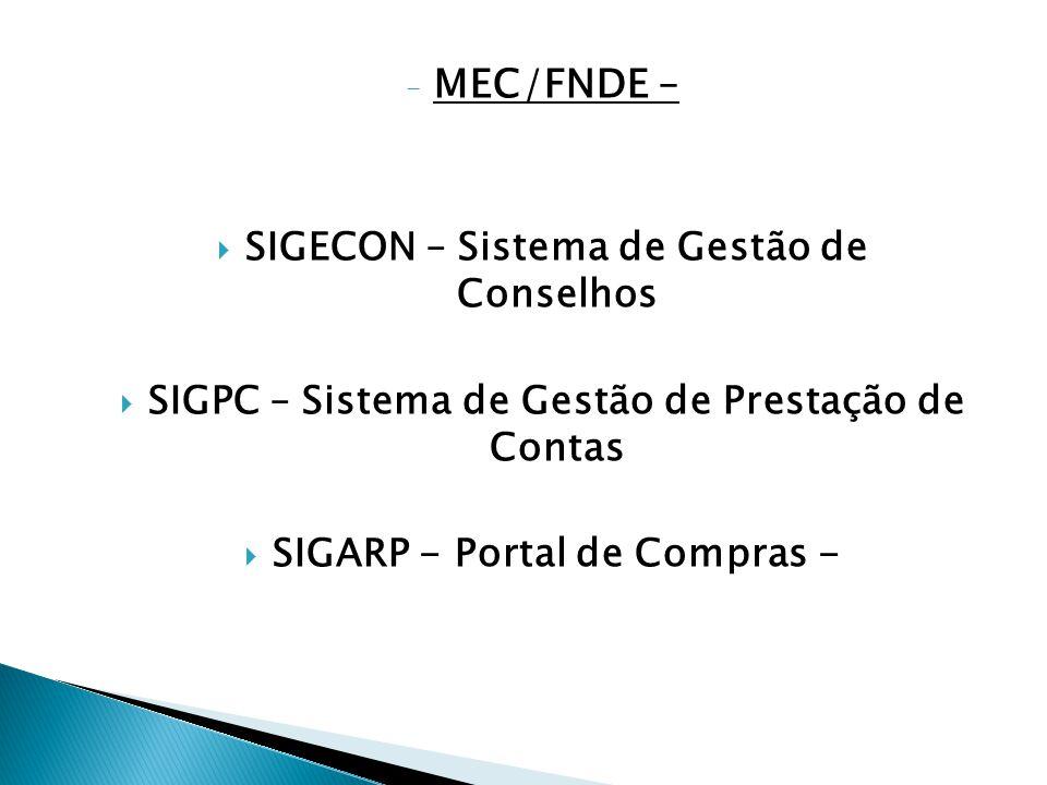 - MEC/FNDE –  SIGECON – Sistema de Gestão de Conselhos  SIGPC – Sistema de Gestão de Prestação de Contas  SIGARP - Portal de Compras -