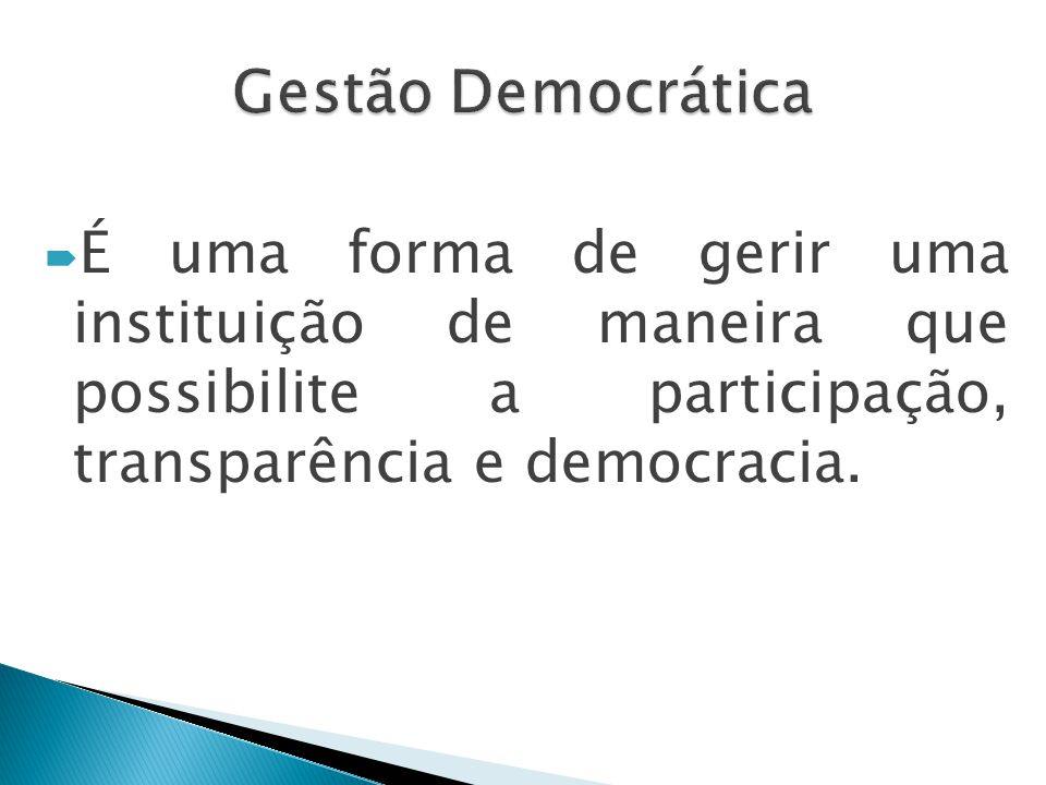  É uma forma de gerir uma instituição de maneira que possibilite a participação, transparência e democracia.
