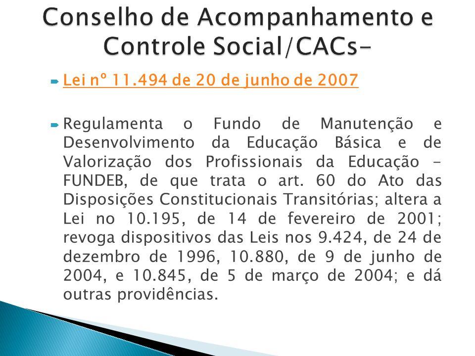  Lei nº 11.494 de 20 de junho de 2007 Lei nº 11.494 de 20 de junho de 2007  Regulamenta o Fundo de Manutenção e Desenvolvimento da Educação Básica e de Valorização dos Profissionais da Educação - FUNDEB, de que trata o art.