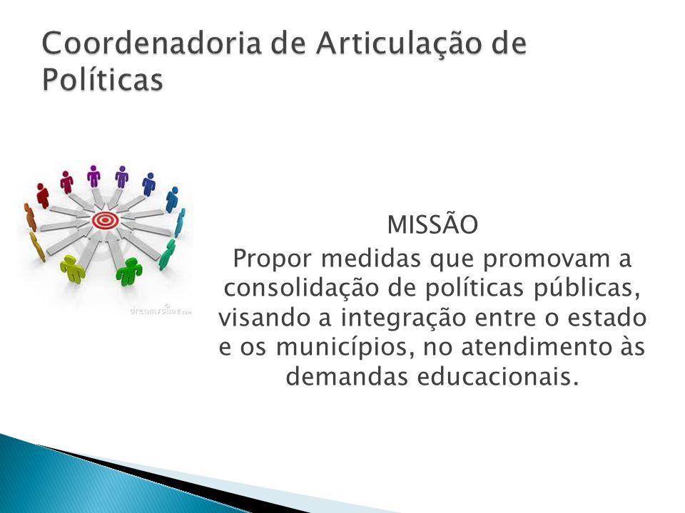 MISSÃO Propor medidas que promovam a consolidação de políticas públicas, visando a integração entre o estado e os municípios, no atendimento às demandas educacionais.
