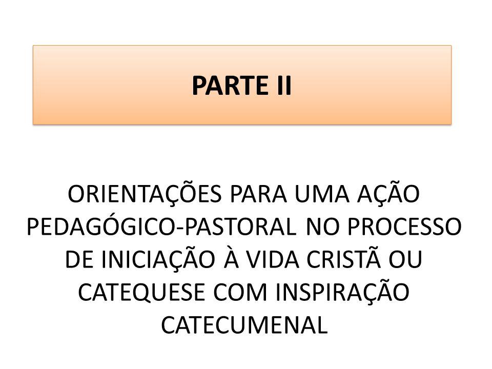 ORIENTAÇÕES PARA UMA AÇÃO PEDAGÓGICO-PASTORAL NO PROCESSO DE INICIAÇÃO À VIDA CRISTÃ OU CATEQUESE COM INSPIRAÇÃO CATECUMENAL PARTE II