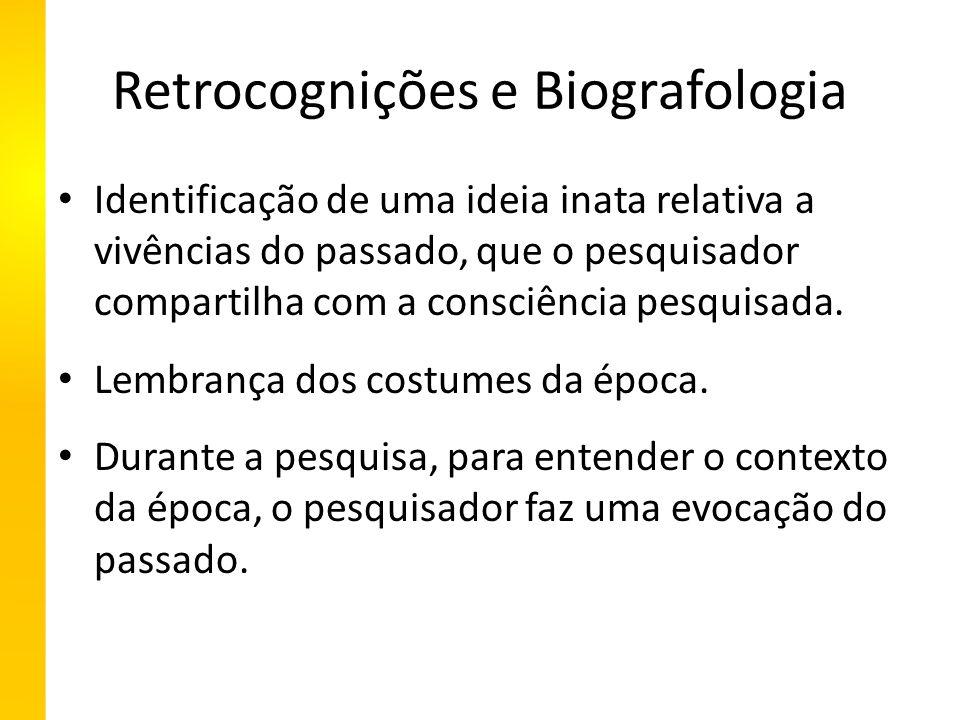 Retrocognições e Biografologia Identificação de uma ideia inata relativa a vivências do passado, que o pesquisador compartilha com a consciência pesquisada.