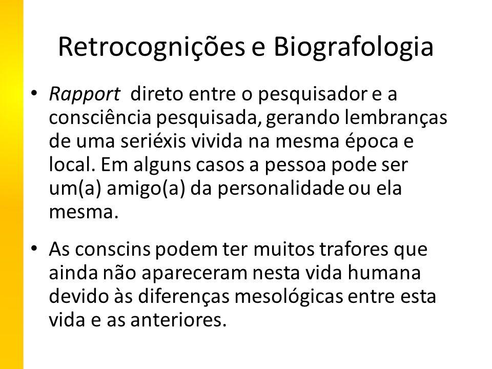 Retrocognições e Biografologia Rapport direto entre o pesquisador e a consciência pesquisada, gerando lembranças de uma seriéxis vivida na mesma época e local.