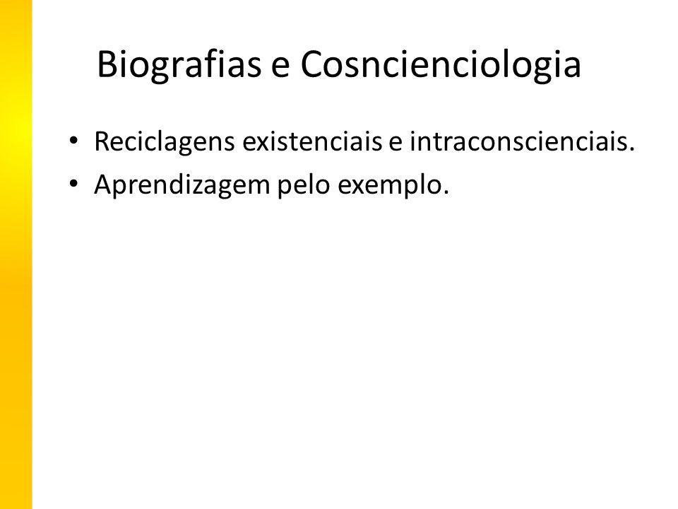 Biografias e Cosncienciologia Reciclagens existenciais e intraconscienciais.