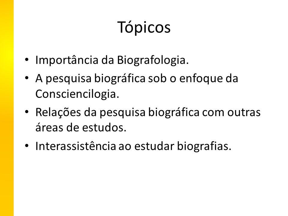 Tópicos Importância da Biografologia. A pesquisa biográfica sob o enfoque da Consciencilogia.