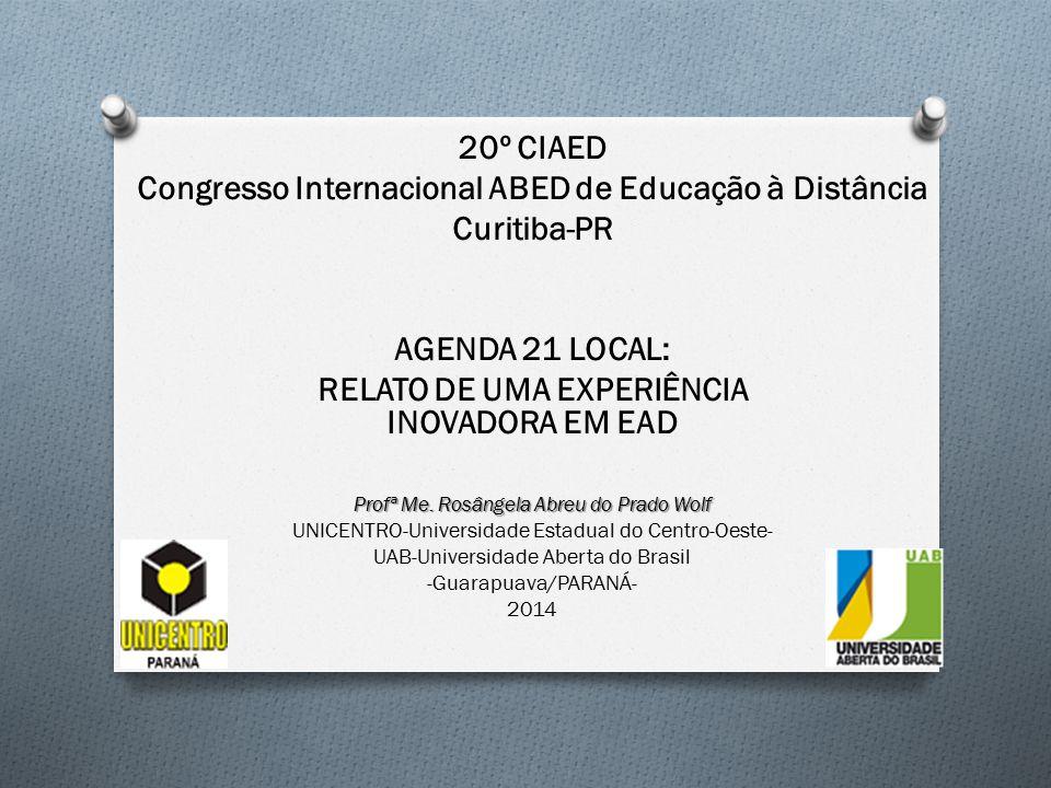 20º CIAED Congresso Internacional ABED de Educação à Distância Curitiba-PR AGENDA 21 LOCAL: RELATO DE UMA EXPERIÊNCIA INOVADORA EM EAD Profª Me. Rosân