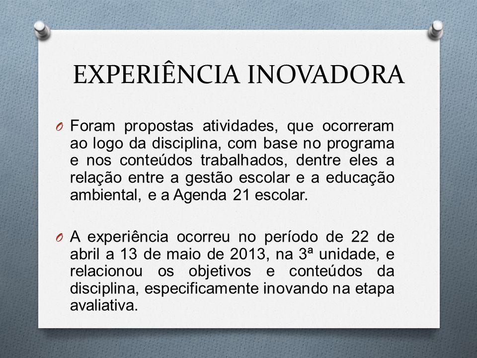 EXPERIÊNCIA INOVADORA O Foram propostas atividades, que ocorreram ao logo da disciplina, com base no programa e nos conteúdos trabalhados, dentre eles
