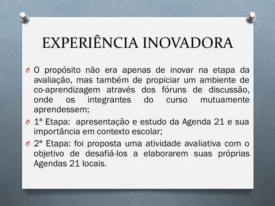 EXPERIÊNCIA INOVADORA O O propósito não era apenas de inovar na etapa da avaliação, mas também de propiciar um ambiente de co-aprendizagem através dos