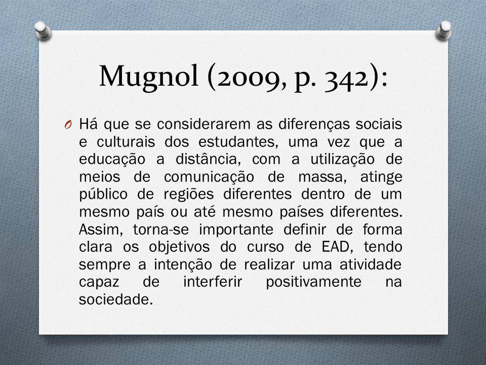 Mugnol (2009, p. 342): O Há que se considerarem as diferenças sociais e culturais dos estudantes, uma vez que a educação a distância, com a utilização