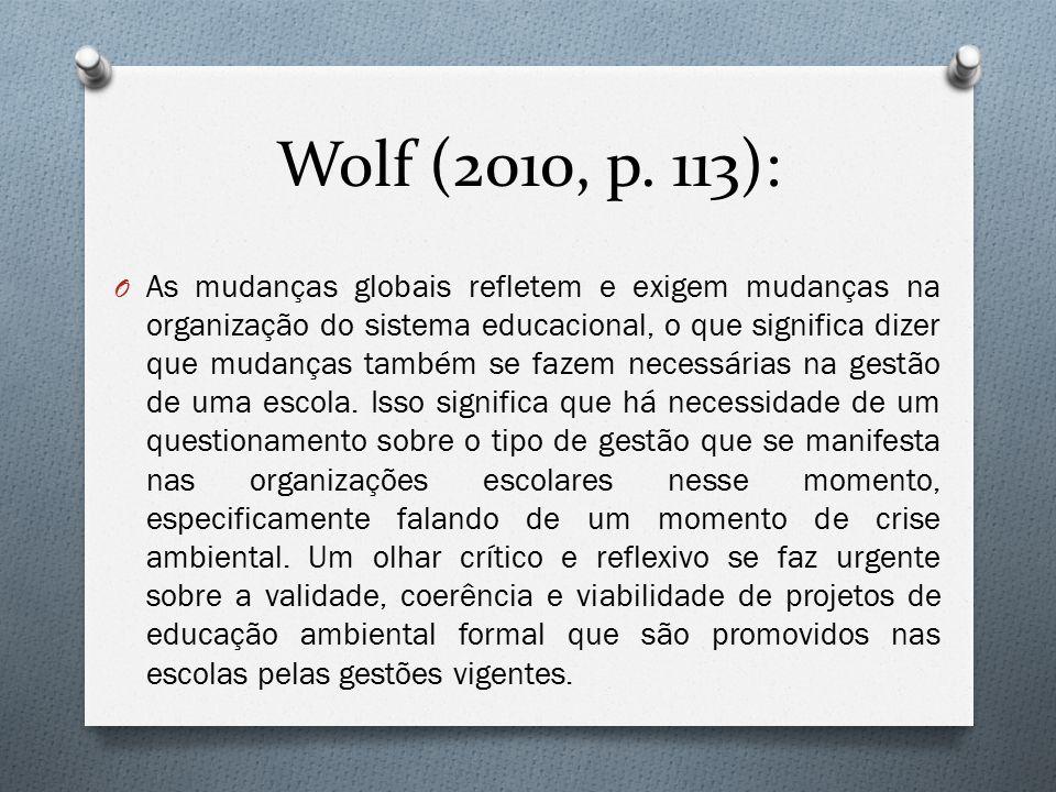 Wolf (2010, p. 113): O As mudanças globais refletem e exigem mudanças na organização do sistema educacional, o que significa dizer que mudanças também