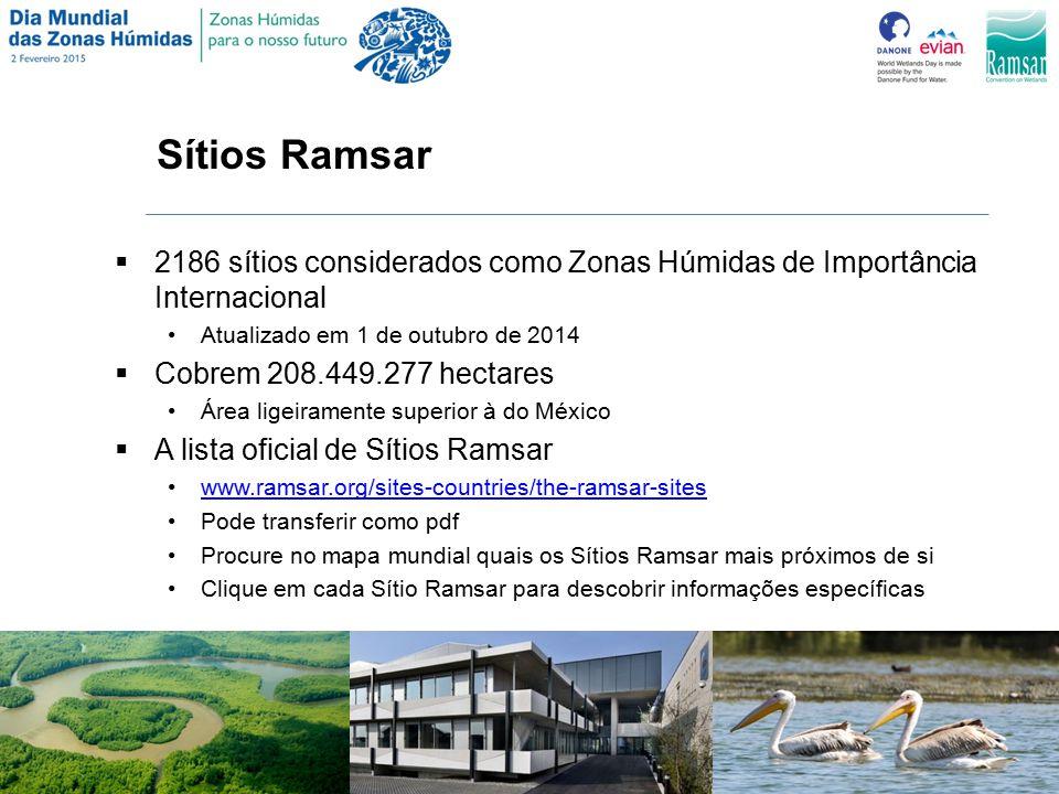 Sítios Ramsar  2186 sítios considerados como Zonas Húmidas de Importância Internacional Atualizado em 1 de outubro de 2014  Cobrem 208.449.277 hectares Área ligeiramente superior à do México  A lista oficial de Sítios Ramsar www.ramsar.org/sites-countries/the-ramsar-sites Pode transferir como pdf Procure no mapa mundial quais os Sítios Ramsar mais próximos de si Clique em cada Sítio Ramsar para descobrir informações específicas
