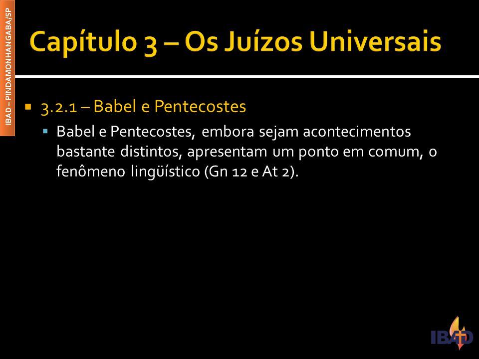 IBAD – PINDAMONHANGABA/SP  3.2.1 – Babel e Pentecostes  Babel e Pentecostes, embora sejam acontecimentos bastante distintos, apresentam um ponto em comum, o fenômeno lingüístico (Gn 12 e At 2).