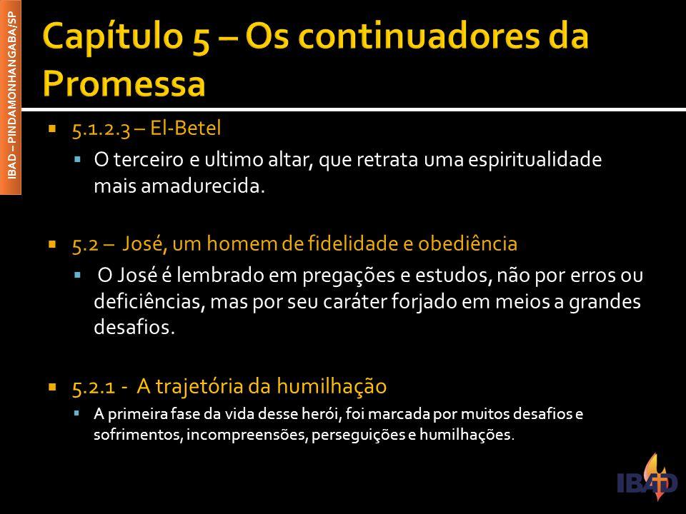 IBAD – PINDAMONHANGABA/SP  5.1.2.3 – El-Betel  O terceiro e ultimo altar, que retrata uma espiritualidade mais amadurecida.  5.2 – José, um homem d