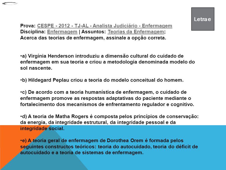 Prova: CESPE - 2012 - TJ-AL - Analista Judiciário - EnfermagemCESPE - 2012 - TJ-AL - Analista Judiciário - Enfermagem Disciplina: Enfermagem | Assunto