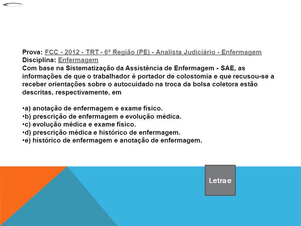 Prova: FCC - 2012 - TRT - 6ª Região (PE) - Analista Judiciário - EnfermagemFCC - 2012 - TRT - 6ª Região (PE) - Analista Judiciário - Enfermagem Discip