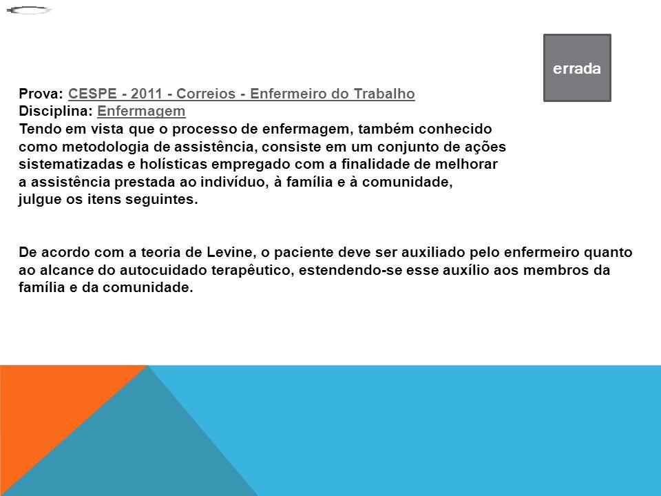 Prova: CESPE - 2011 - Correios - Enfermeiro do TrabalhoCESPE - 2011 - Correios - Enfermeiro do Trabalho Disciplina: EnfermagemEnfermagem Tendo em vist