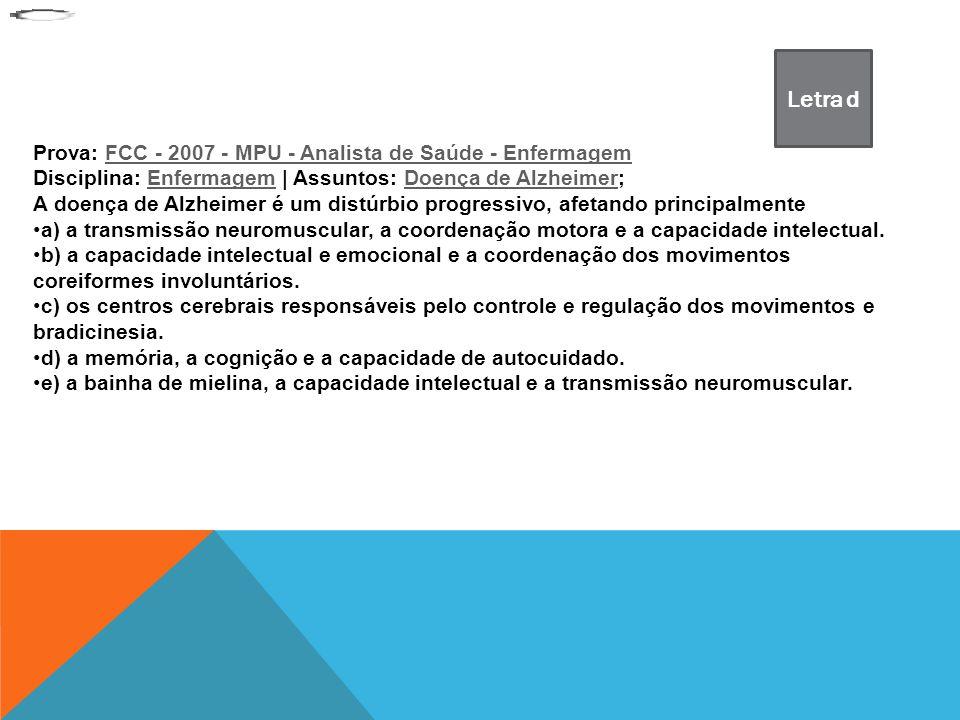 Prova: FCC - 2007 - MPU - Analista de Saúde - EnfermagemFCC - 2007 - MPU - Analista de Saúde - Enfermagem Disciplina: Enfermagem | Assuntos: Doença de