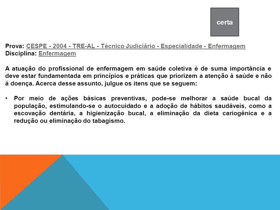 Prova: CESPE - 2004 - TRE-AL - Técnico Judiciário - Especialidade - EnfermagemCESPE - 2004 - TRE-AL - Técnico Judiciário - Especialidade - Enfermagem