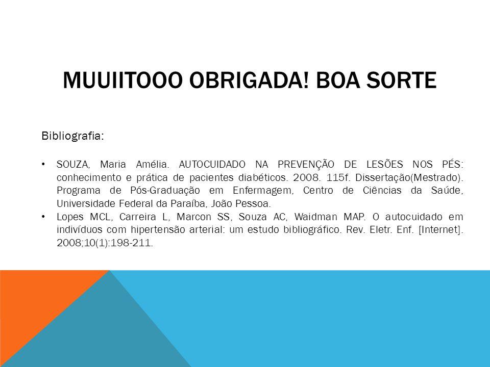 MUUIITOOO OBRIGADA! BOA SORTE Bibliografia: SOUZA, Maria Amélia. AUTOCUIDADO NA PREVENÇÃO DE LESÕES NOS PÉS: conhecimento e prática de pacientes diabé