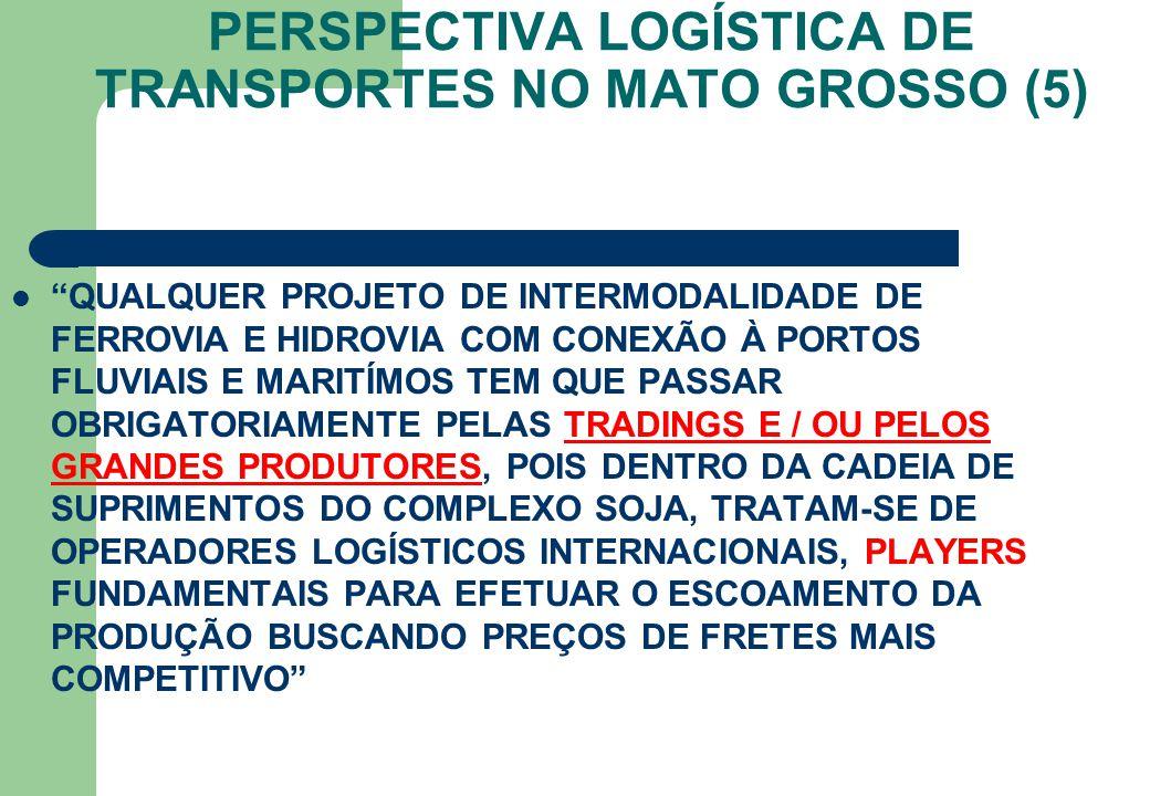 """PERSPECTIVA LOGÍSTICA DE TRANSPORTES NO MATO GROSSO (5) """"QUALQUER PROJETO DE INTERMODALIDADE DE FERROVIA E HIDROVIA COM CONEXÃO À PORTOS FLUVIAIS E MA"""