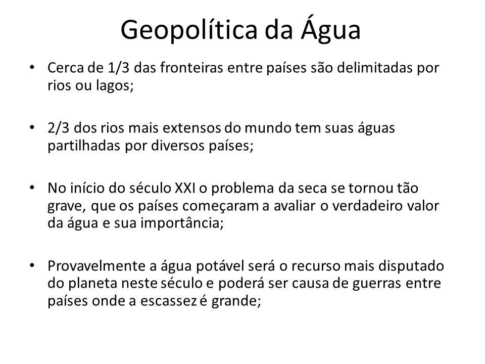 Geopolítica da Água Cerca de 1/3 das fronteiras entre países são delimitadas por rios ou lagos; 2/3 dos rios mais extensos do mundo tem suas águas par