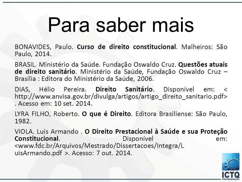 Para saber mais BONAVIDES, Paulo. Curso de direito constitucional. Malheiros: São Paulo, 2014. BRASIL. Ministério da Saúde. Fundação Oswaldo Cruz. Que
