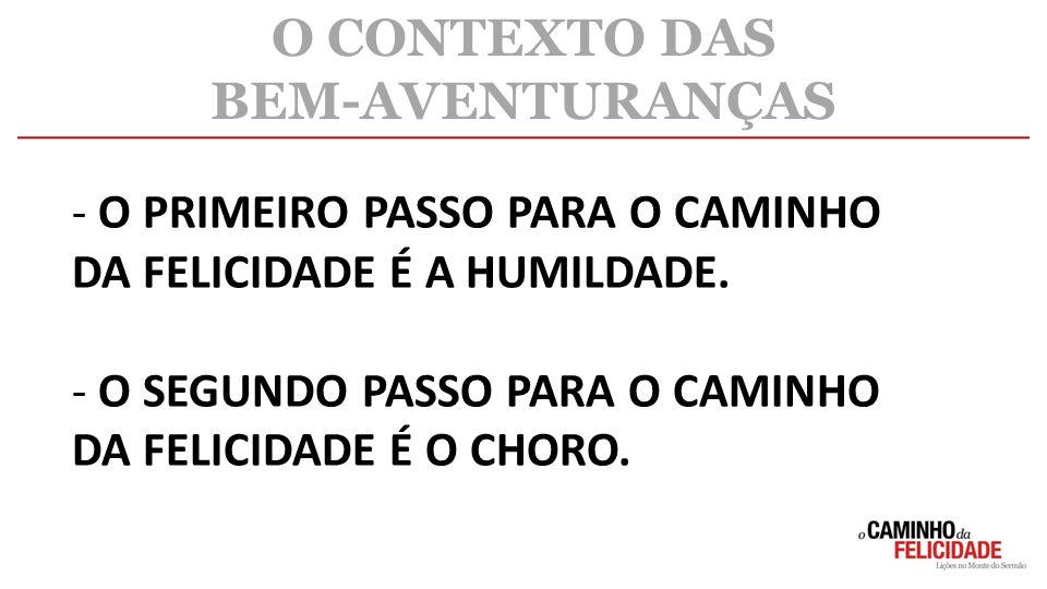 - O PRIMEIRO PASSO PARA O CAMINHO DA FELICIDADE É A HUMILDADE.