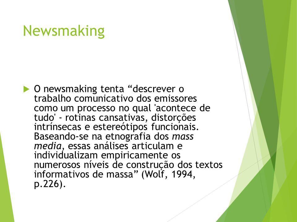 """Newsmaking  O newsmaking tenta """"descrever o trabalho comunicativo dos emissores como um processo no qual 'acontece de tudo' - rotinas cansativas, dis"""