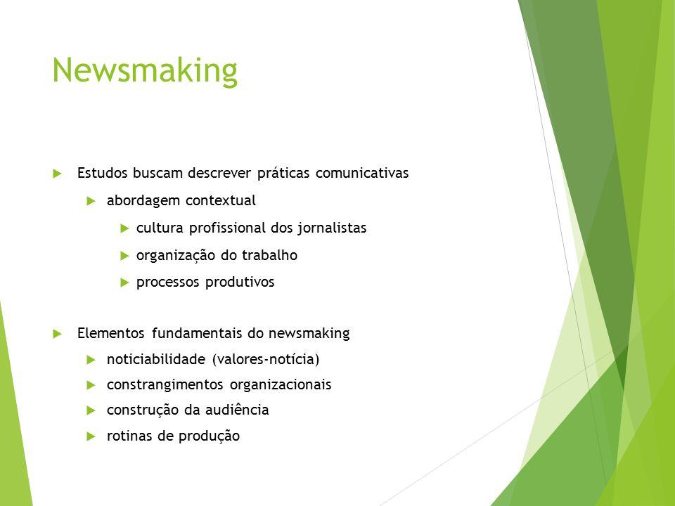 Newsmaking  Estudos buscam descrever práticas comunicativas  abordagem contextual  cultura profissional dos jornalistas  organização do trabalho 
