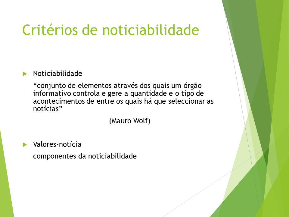 Critérios de noticiabilidade  Mauro Wolf  noticiabilidade resulta da cultura profissional e seus valores  também da organização do trabalho.
