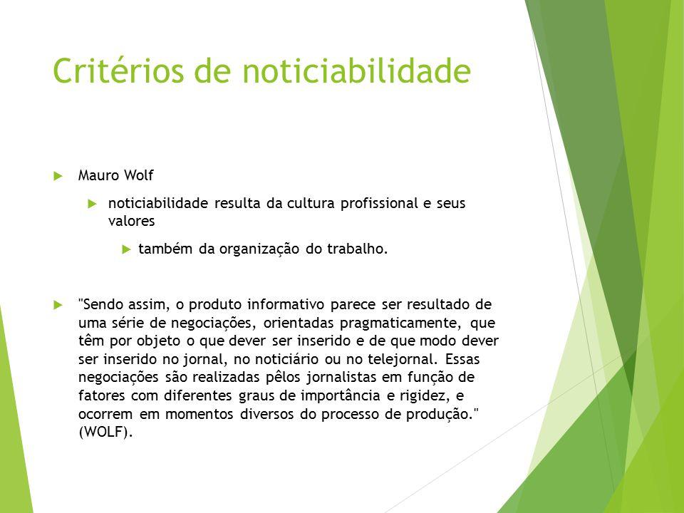 Critérios de noticiabilidade  Nelson Traquina  noticias são resultado de um processo de produção  percepção  seleção  transformação de uma matéria-prima num produto