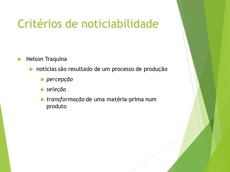 Critérios de noticiabilidade  Nelson Traquina  noticias são resultado de um processo de produção  percepção  seleção  transformação de uma matéri