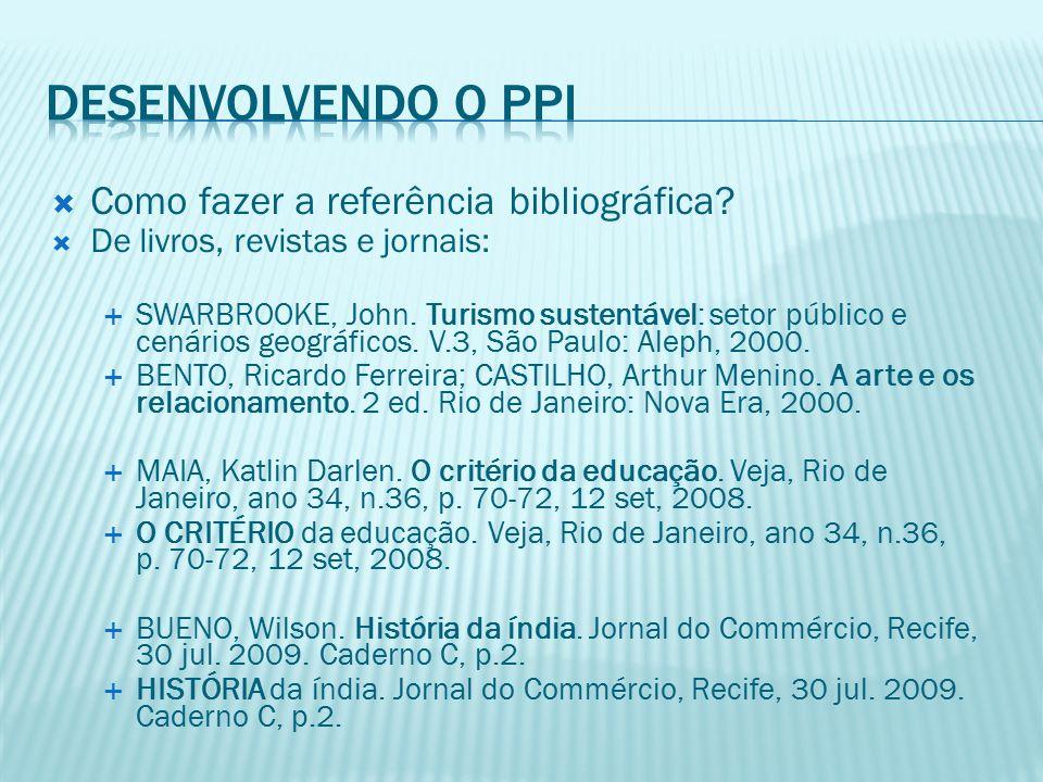  Como fazer a referência bibliográfica.  De livros, revistas e jornais:  SWARBROOKE, John.