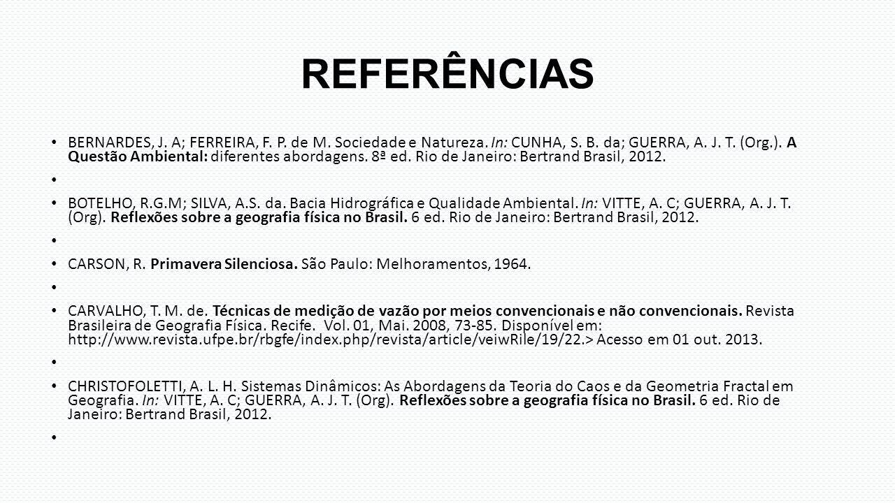 REFERÊNCIAS BERNARDES, J. A; FERREIRA, F. P. de M. Sociedade e Natureza. In: CUNHA, S. B. da; GUERRA, A. J. T. (Org.). A Questão Ambiental: diferentes