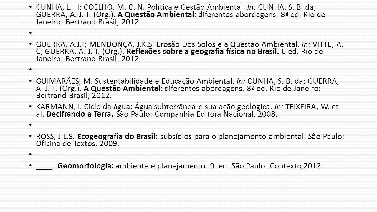 CUNHA, L. H; COELHO, M. C. N. Política e Gestão Ambiental. In: CUNHA, S. B. da; GUERRA, A. J. T. (Org.). A Questão Ambiental: diferentes abordagens. 8