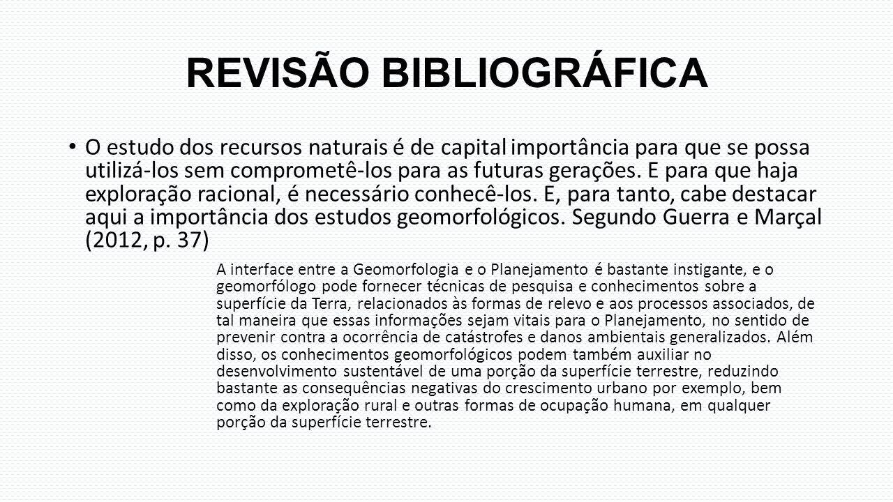 REVISÃO BIBLIOGRÁFICA O estudo dos recursos naturais é de capital importância para que se possa utilizá-los sem comprometê-los para as futuras geraçõe