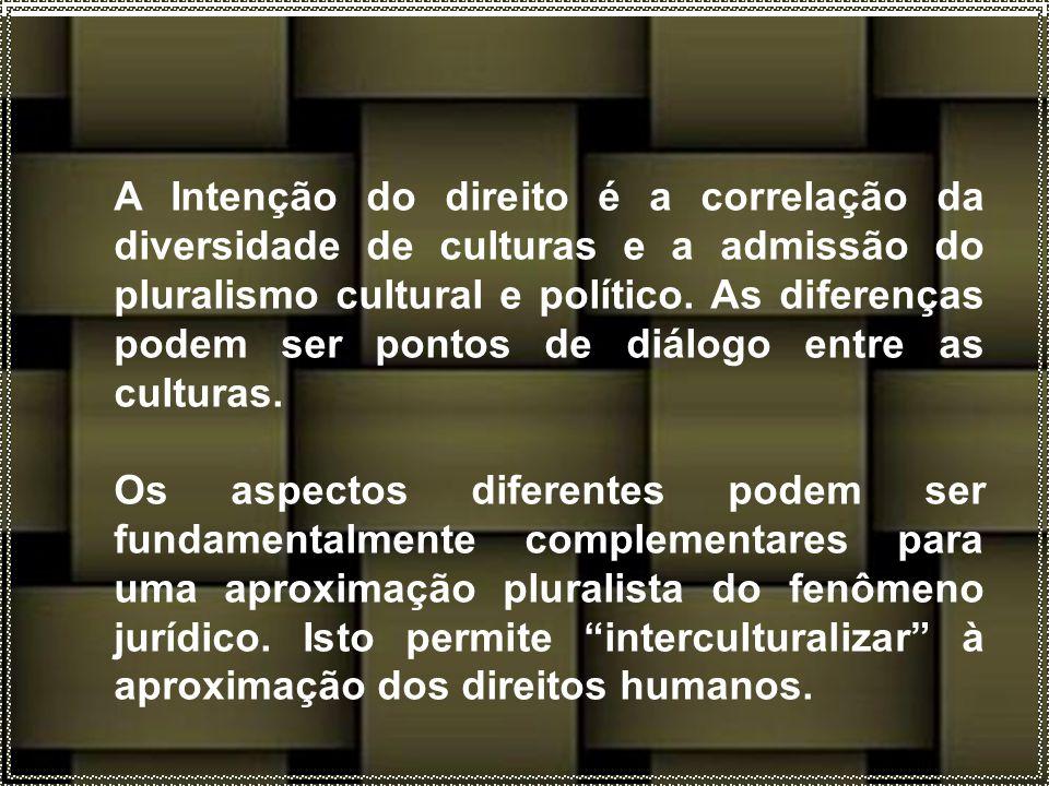 A Intenção do direito é a correlação da diversidade de culturas e a admissão do pluralismo cultural e político.