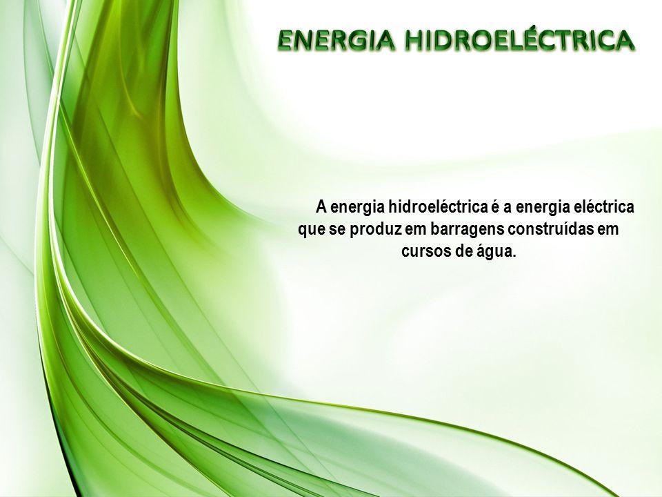 A energia hidroeléctrica é a energia eléctrica que se produz em barragens construídas em cursos de água.
