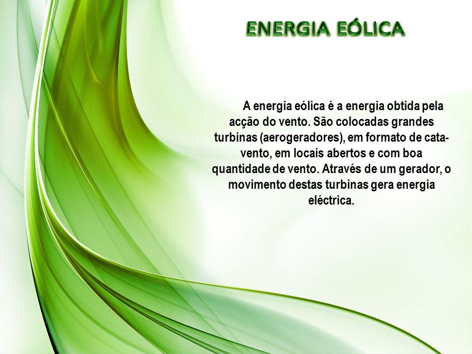 A energia eólica é a energia obtida pela acção do vento.