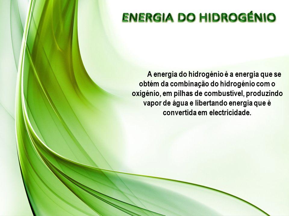A energia do hidrogénio é a energia que se obtém da combinação do hidrogénio com o oxigénio, em pilhas de combustível, produzindo vapor de água e libertando energia que é convertida em electricidade.