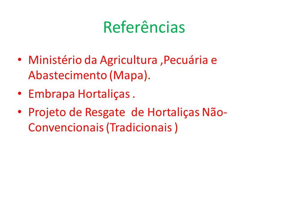 Referências Ministério da Agricultura,Pecuária e Abastecimento (Mapa). Embrapa Hortaliças. Projeto de Resgate de Hortaliças Não- Convencionais (Tradic