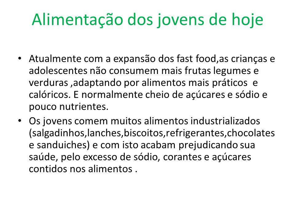 Alimentação dos jovens de hoje Atualmente com a expansão dos fast food,as crianças e adolescentes não consumem mais frutas legumes e verduras,adaptand