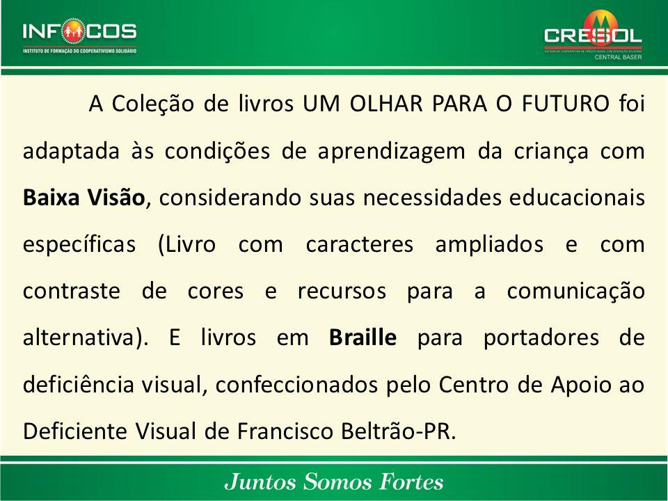 João do Itaperiú/SC Coronel Vivida/PR Pinhão/PRVerê/PR A Coleção de livros UM OLHAR PARA O FUTURO foi adaptada às condições de aprendizagem da criança